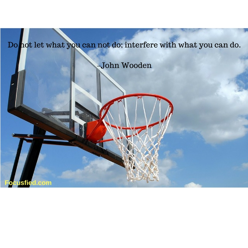 Focus on what you can do. #Quotes #JohnWooden