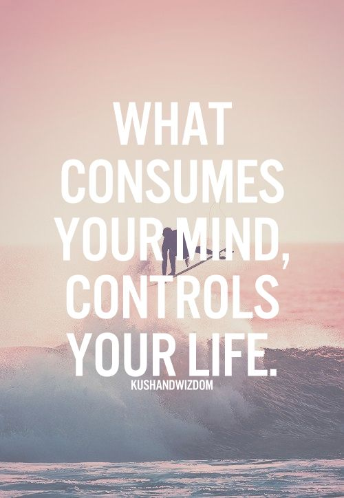 What consumes your mind controls your life. #Quote #Inspire