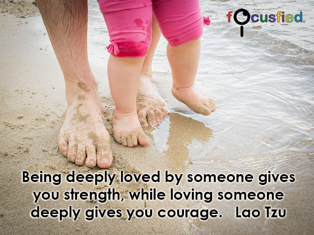 Lao-Tzu-Being-deeply-loved-by-someone-gives-you-strength-focusfied