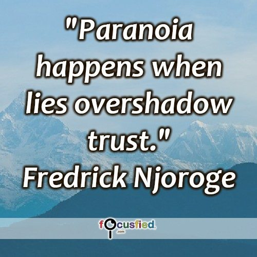 """Paranoia happens when lies overshadow trust."" -Frederick Njorge"