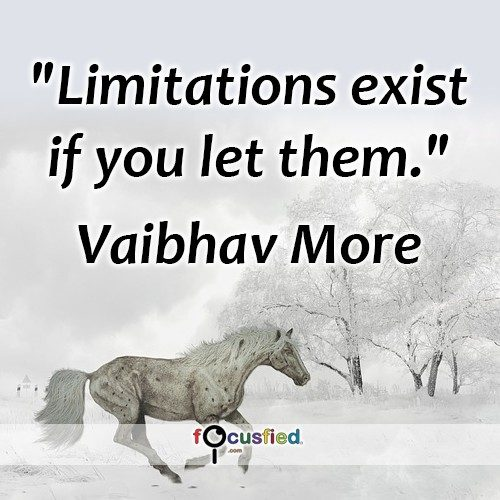 """Limitations exist if you let them."" – Vaibhav More"