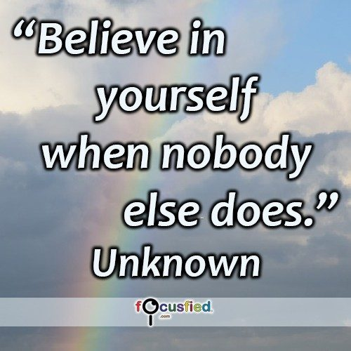 Believe in yourself when nobody does. -Unknown