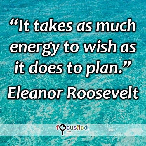Eleanor-Roosevelt-It-takes-as-much-Focusfied